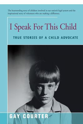 I Speak for This Child: True Stories of a Child Advocate - Courter, Gay