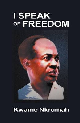 I Speak of Freedom - Nkrumah, Kwame