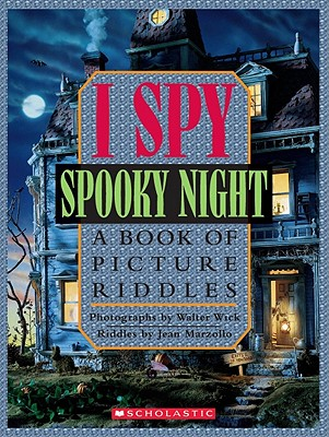 I Spy Spooky Night: A Book of Picture Riddles - Marzollo, Jean, and Wick, Walter (Photographer)