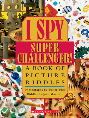I Spy Super Challenger!: A Book of Picture Riddles - Marzollo, Jean, and Wick, Walter (Photographer)