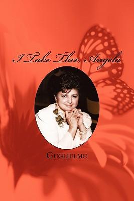 I Take Thee, Angela - Guglielmo