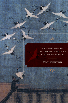 I Think Again of Those Ancient Chinese Poets - Sexton, Tom
