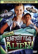 I Think My Babysitter is an Alien! -