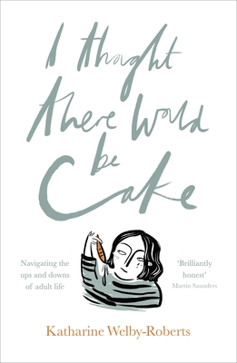 I Thought There Would be Cake - Welby Roberts, Katherine