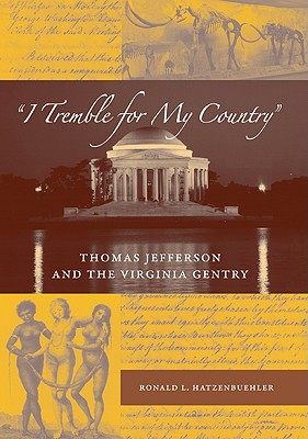 """""""I Tremble for My Country"""": Thomas Jefferson and the Virginia Gentry - Hatzenbuehler, Ronald L"""