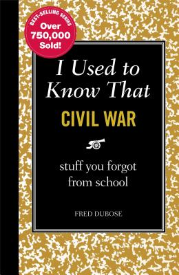 I Used to Know That: Civil War: Stuff You Forgot from School - DuBose, Fred
