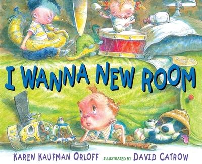 I Wanna New Room - Orloff, Karen Kaufman, and Kaufman Orloff, Karen, and Catrow, David (Illustrator)