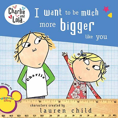 I Want to Be Much More Bigger Like You - Child, Lauren