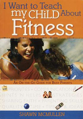 I Want to Teach My Child about Fitness - McMullen, Shawn
