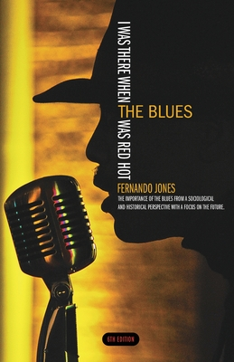 I Was There When the Blues Was Red Hot - Jones, F