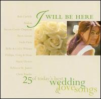 I Will Be Here: 25 of Today's Best Wedding & Love Songs - Various Artists