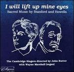 I Will Lift Up Mine Eyes: Sacred Music by Stanford and Howells