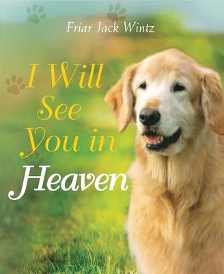 I Will See You in Heaven - Wintz, Jack, Friar