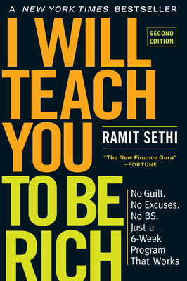 I Will Teach You to Be Rich, Second Edition: No Guilt. No Excuses. No Bs. Just a 6-Week Program That Works - Sethi, Ramit