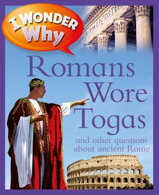 I Wonder Why Romans Wore Togas: And Other Questions about Rome - MacDonald, Fiona