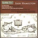 Iain Hamilton: The Bermudas; Piano Concerto No. 1; Cantos for Horn, Tuba, Harp and Orchestra