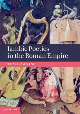 Iambic Poetics in the Roman Empire - Hawkins, Tom