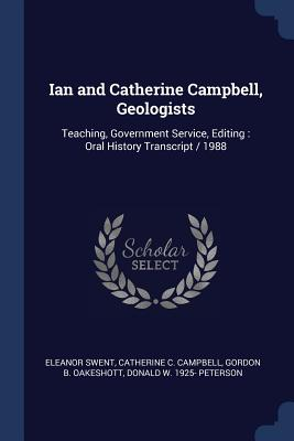 Ian and Catherine Campbell, Geologists: Teaching, Government Service, Editing: Oral History Transcript / 1988 - Swent, Eleanor, and Campbell, Catherine C, and Oakeshott, Gordon B