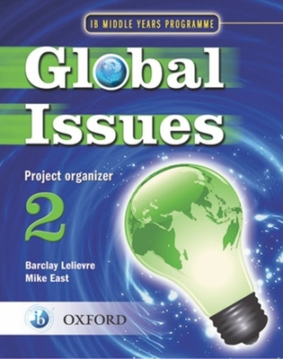 IB Middle Years Programme Global Issues Project Organizer 2 - Lelievre, Barclay (Editor), and East, Mike (Editor)