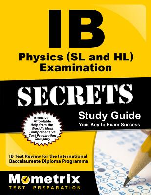 IB Physics (SL and Hl) Examination Secrets Study Guide: IB Test Review for the International Baccalaureate Diploma Programme - Ib Exam Secrets Test Prep (Editor)