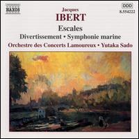 Ibert: Escales; Divertissement; Symphonie marine - Orchestre des Concerts Lamoureux; Yutaka Sado (conductor)