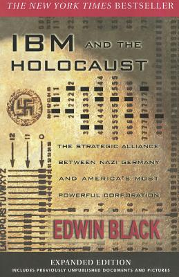 IBM and the Holocaust: The Strategic Alliance Between Nazi Germany and America's Most Powerful Corporation - Black, Edwin