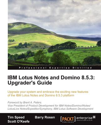 IBM Lotus Notes and Domino 8.5.3: Upgrader's Guide - Speed, Tim, and Rosen, Barry Max, and O'Keefe, Scott