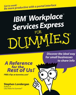 IBM Workplace Services Express for Dummies - Londergan, Stephen R, and Loria, Michael (Foreword by)
