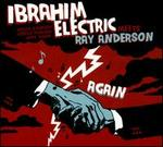 Ibrahim Electric Meets Ray Anderson Again