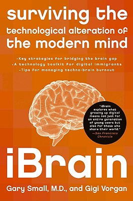 Ibrain: Surviving the Technological Alteration of the Modern Mind - Small, Gary, Dr., M.D., and Vorgan, Gigi