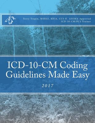 ICD-10-CM Coding Guidelines Made Easy: 2017 - Tropin, Terry