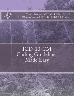 ICD-10-CM Coding Guidelines Made Easy - Tropin, Terry