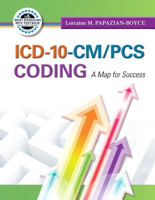 ICD-10-CM/PCS Coding: A Map for Success - Papazian-Boyce, Lorraine