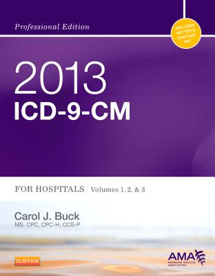 ICD-9-CM 2013 Professional Edition for Hospitals: v. 1, 2, & 3 - Buck, Carol J., and American Medical Association