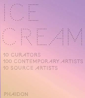 Ice Cream: Contemporary Art in Culture - 10 Curators, and Ten, Curators