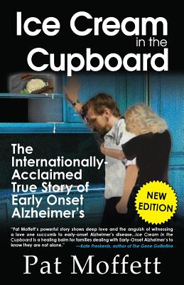 Ice Cream in the Cupboard: A True Story of Early Onset Alzheimer's - Moffett, Pat