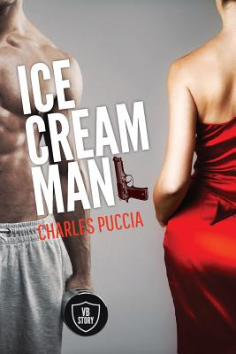 Ice Cream Man: Crime novel of obsession, greed, love, murder (VB Story 1) - Puccia, Charles, and Gatewood, David (Editor), and Howe, Ian (Editor)