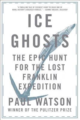 Ice Ghosts: The Epic Hunt for the Lost Franklin Expedition - Watson, Paul, Captain