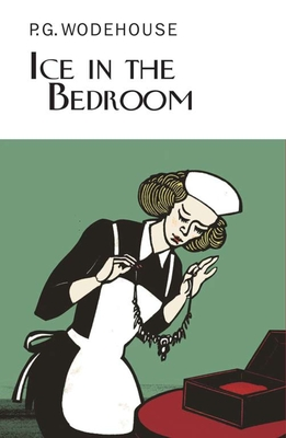 Ice in the Bedroom - Wodehouse, P G