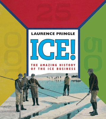 Ice!: The Amazing History of the Ice Business - Pringle, Laurence, Mr.