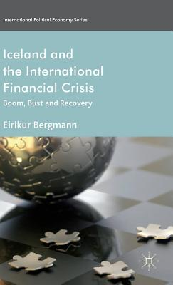 Iceland and the International Financial Crisis: Boom, Bust and Recovery - Bergmann, E.