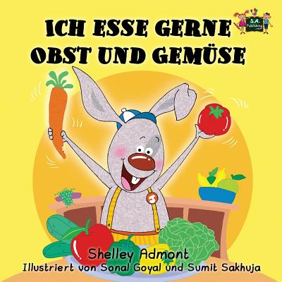 Ich Esse Gerne Obst Und Gemuse: I Love to Eat Fruits and Vegetables (German Edition) - Admont, Shelley