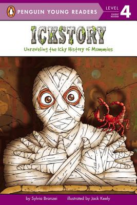 Ickstory: Unraveling the Icky History of Mummies - Branzei, Sylvia
