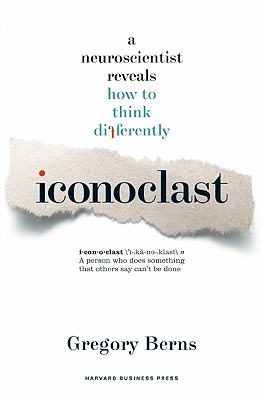 Iconoclast: A Neuroscientist Reveals How to Think Differently -