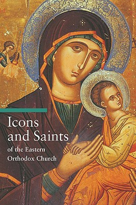 Icons and Saints of the Eastern Orthodox Church - Tradigo, Alfredo, and Sartarelli, Stephen, Mr. (Translated by)