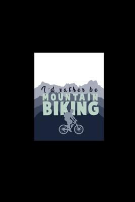 I'd Rather Be Mountain Biking: Dot Grid Journal - I'd Rather Be Mountain Biking Cool Fun-ny Outdoor Sport Gift - Black Dotted Diary, Planner, Gratitude, Writing, Travel, Goal, Bullet Notebook - 6x9 120 pages - Mountain Biking Journals, Gcjournals