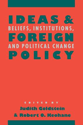 Ideas and Foreign Policy - Goldstein, Judith (Editor), and Keohane, Robert O (Editor)