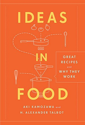 Ideas in Food: Great Recipes and Why They Work - Talbot, Alexander H, and Kamozawa, Aki