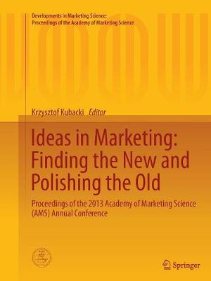 Ideas in Marketing: Finding the New and Polishing the Old: Proceedings of the 2013 Academy of Marketing Science (Ams) Annual Conference - Kubacki, Krzysztof (Editor)