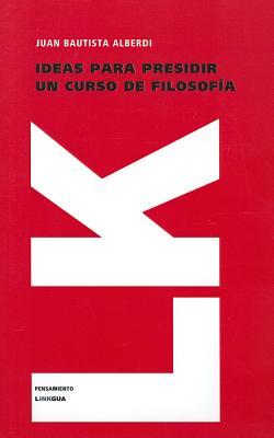 Ideas Para Presidir un Curso de Filosofia Contemporanea - Alberdi, Juan Bautista
